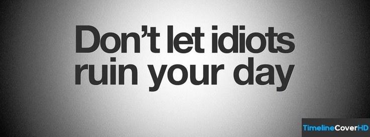 Don T Let Idiots Ruin Your Day Timeline Cover 850x315 Facebook Covers - Timeline Cover HD