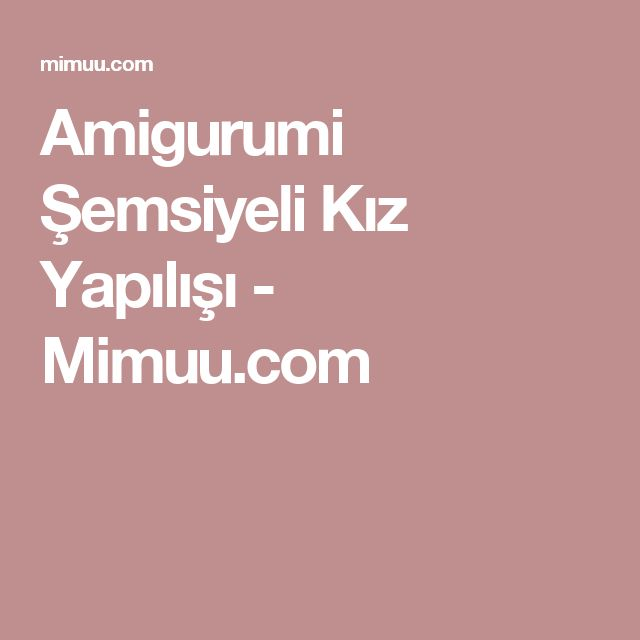Amigurumi Şemsiyeli Kız Yapılışı - Mimuu.com