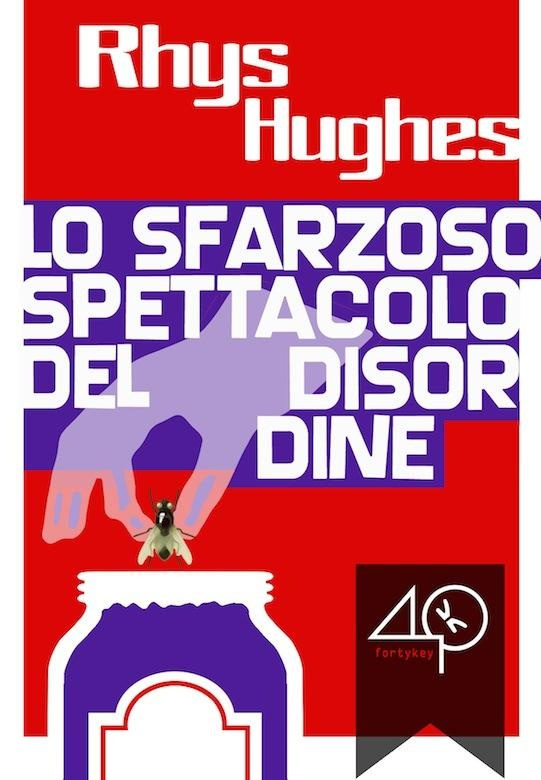 """#ebookcover """"Lo sfarzoso spettacolo del disordine"""" di Rhys Hughes edito da 40K"""