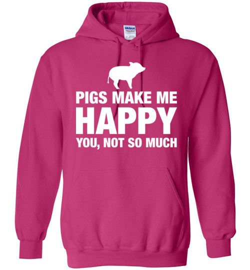 Pigs Make Me Happy You Not So Much Hoodie