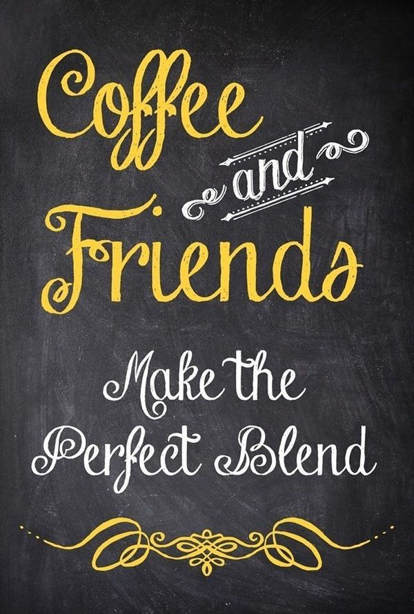 Coffee and friends make the perfect blend.. Agreed!                                                                                                                                                                                 More