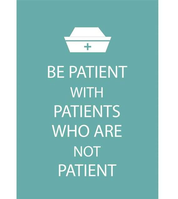 be patient with patients who are not patient