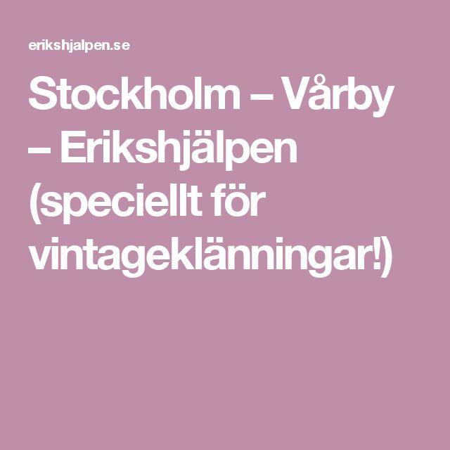 Stockholm – Vårby – Erikshjälpen (speciellt för vintageklänningar!)