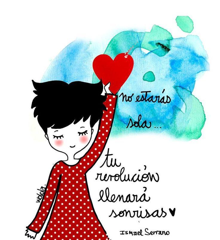 """""""Tu revolución llenará sonrisas,  yo la incorporé a mis aperos  de trabajo, a mi vida. """"   Ismael Serrano - No estarás sola"""