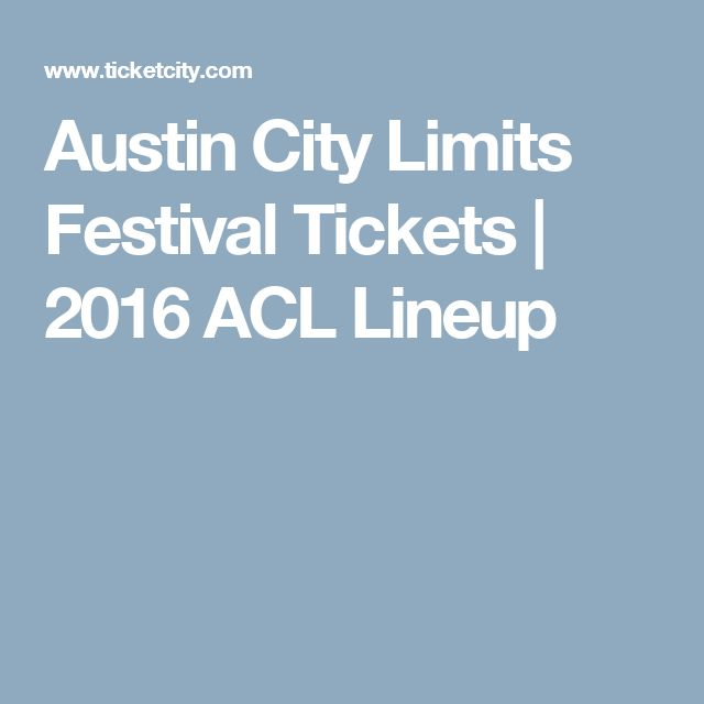 Austin City Limits Festival Tickets | 2016 ACL Lineup