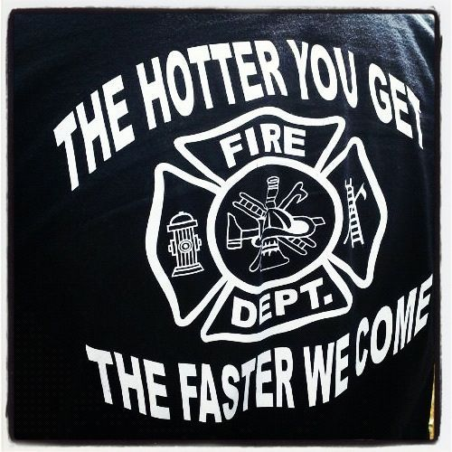 For my firefighter lol