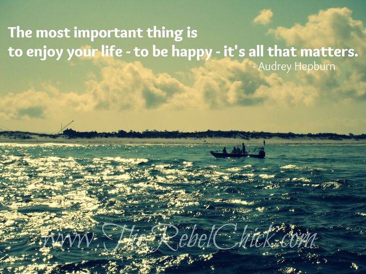 """""""The most important thing is to enjoy your life - to be happy - it's all that matters."""""""