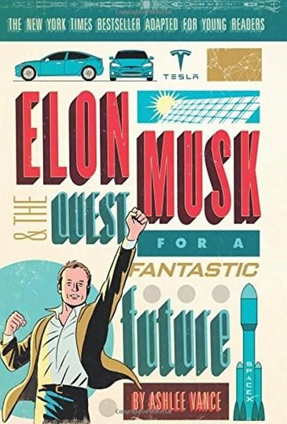 Elon Musk and the Quest for a Fantastic Future Young Readers' Edition - Ashlee Vance