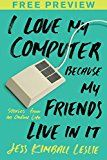 Free Kindle Book -   I Love My Computer Because My Friends Live in It (FREE PREVIEW ESSAY): Stories from an Online Life