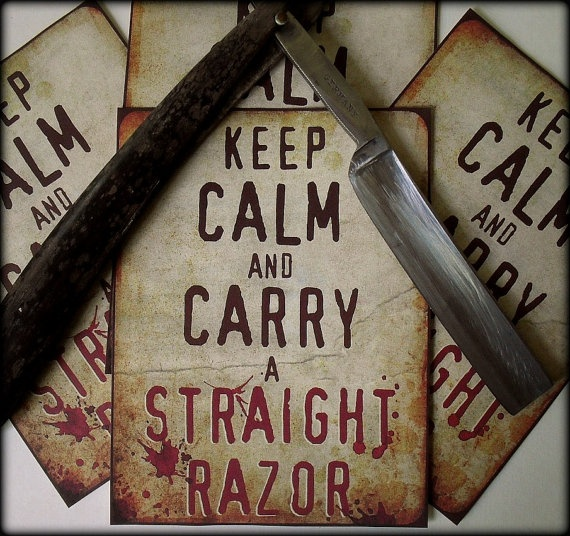 Keep Calm and Carry a Straight Razor.