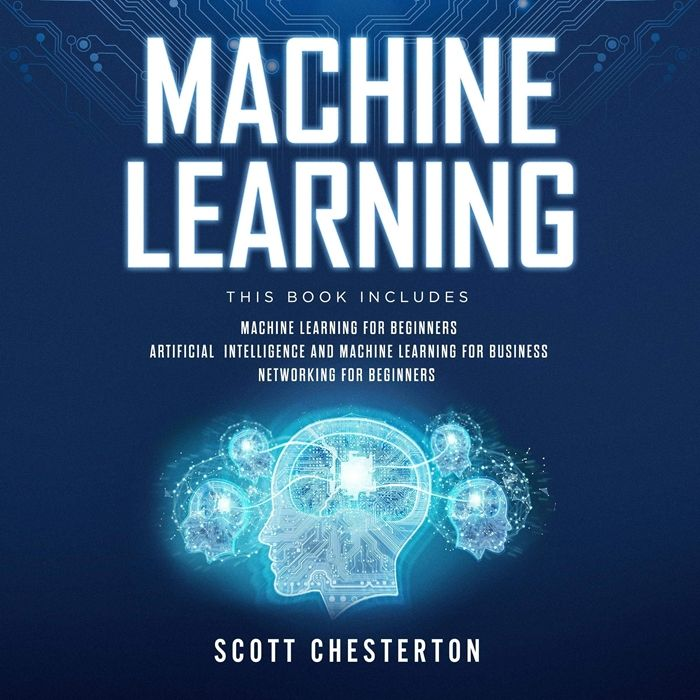 2019 Machine Learning 3 Books In 1 Machine Learning For Beginners Artificial Intelligence And Machine Learning For Business Networking For Beginners Aud In 2020 Machine Learning Business Networking Machine Learning Basics
