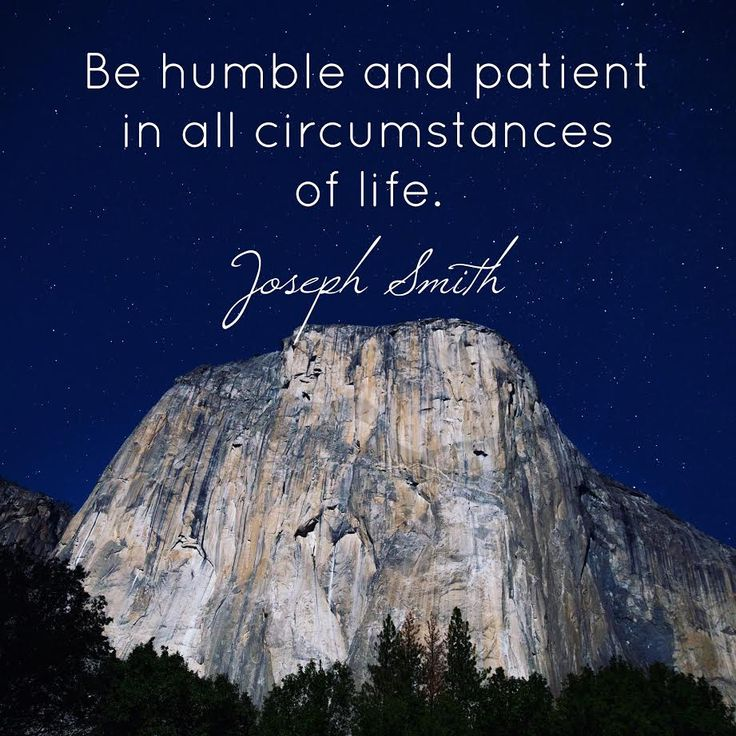 """Be humble and patient in all circumstances of life."" Joseph Smith 