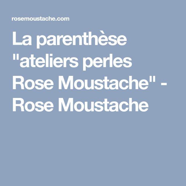 """La parenthèse """"ateliers perles Rose Moustache"""" - Rose Moustache"""