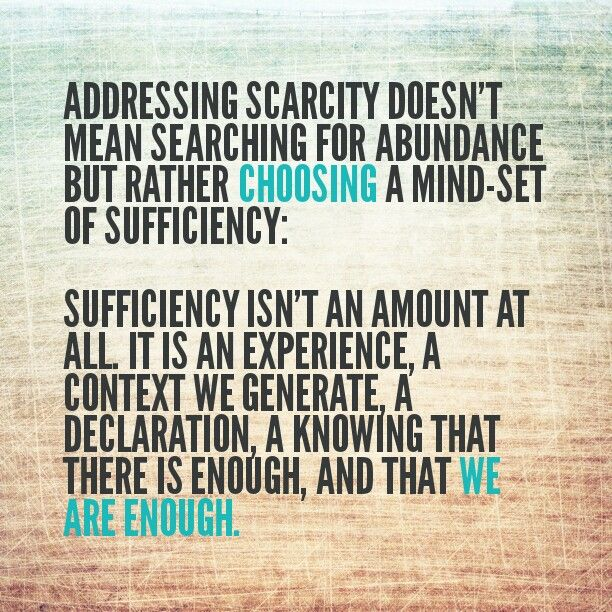 Scarcity and sufficiency Brene Brown + Lynne Twist in Brene Brown's The Gifts of Imperfection, p.83