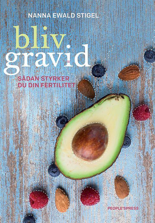 """""""Bliv gravid - sådan styrker du din fertilitet"""" af Nanna Ewald Stigel."""