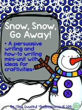 Snow, Snow, Go Away!  A CCSS Aligned Persuasive and How-to Writing Mini-UnitSick of all the snow?  Is it time for it to go?  Then this unit is for you and your class.  Immerse your students in some Go away snow! fun through persuasive writing, how-to writing, and craftivities.Students will:*Persuade the snow to go away*Persuade the director of snow removal for your town, city, etc to remove all the snow using their machine/snow removal device that they have invented.*Persuade the director of…