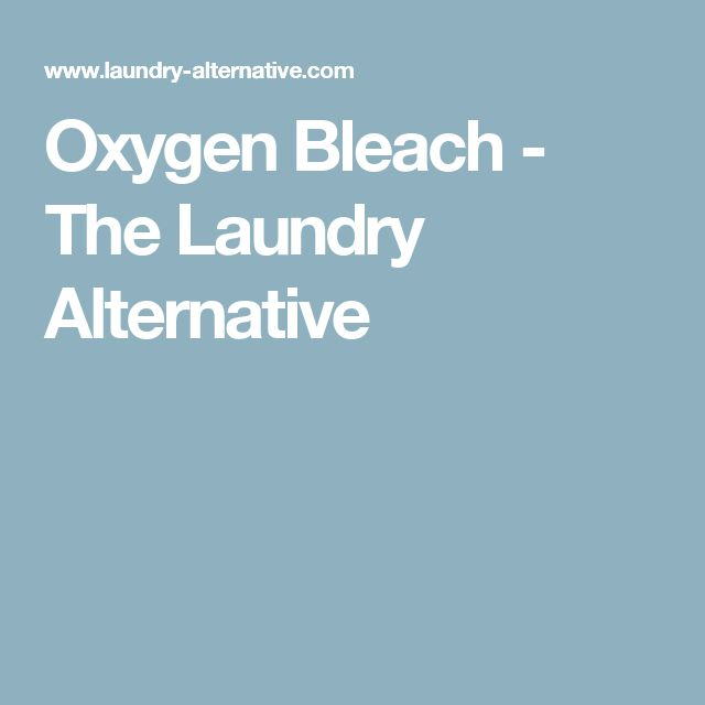 Oxygen Bleach - The Laundry Alternative