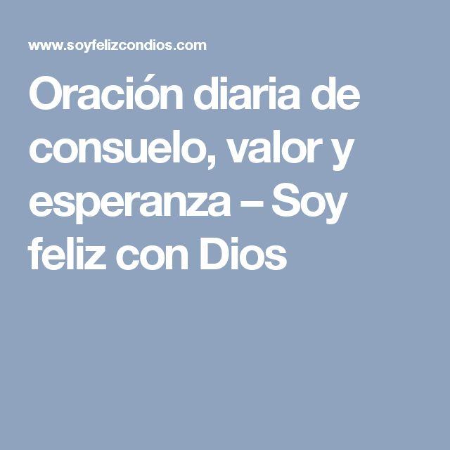 Oración diaria de consuelo, valor y esperanza – Soy feliz con Dios