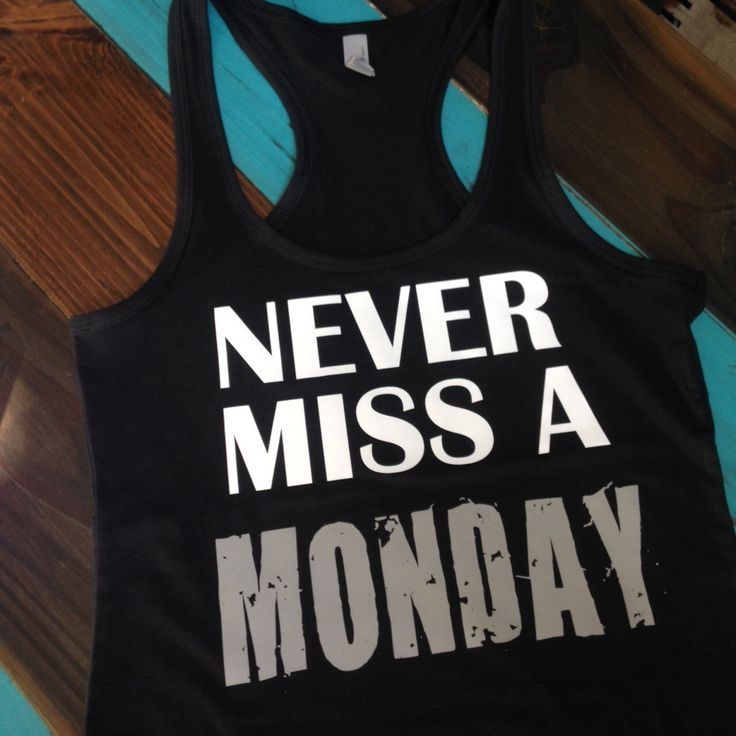 Never Miss a Monday Workout Tank / Fitness Tank by JRCustomCreation on Etsy https://www.etsy.com/listing/240347252/never-miss-a-monday-workout-tank-fitness