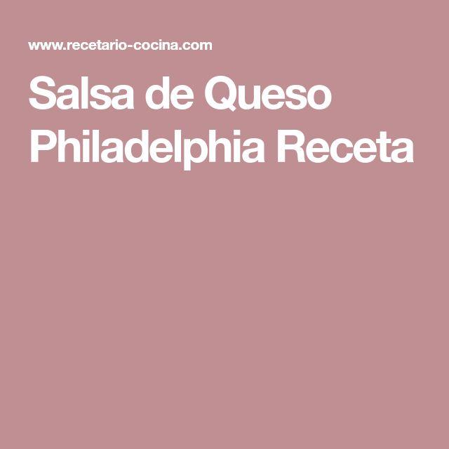 Salsa de Queso Philadelphia Receta