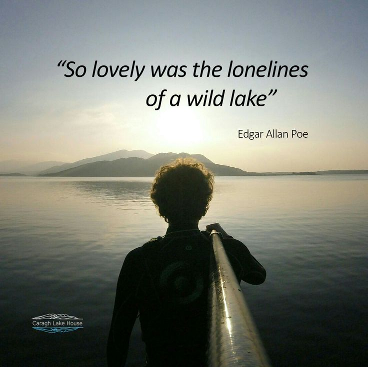 So lovely was the loneliness of a wild lake - Edgar Allan Poe