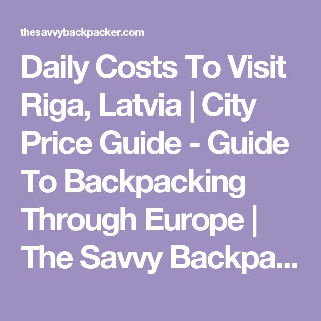 Daily Costs To Visit Riga, Latvia | City Price Guide - Guide To Backpacking Through Europe | The Savvy Backpacker