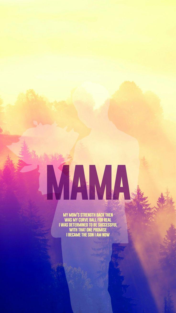 """""""A força da minha mãe naquela época foi a salvação pra mim Eu estava determinado a ser bem sucedido Com essa promessa eu me tornei o filho que sou agora"""" - MAMA (Mamãe)"""