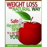 Weight Loss the Natural Way - Naturally Safe Ways to Diet and Healthy Weightloss (Kindle Edition)By Lambert Klein
