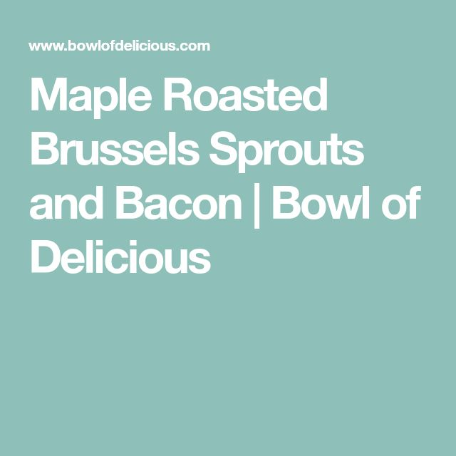 Maple Roasted Brussels Sprouts and Bacon | Bowl of Delicious