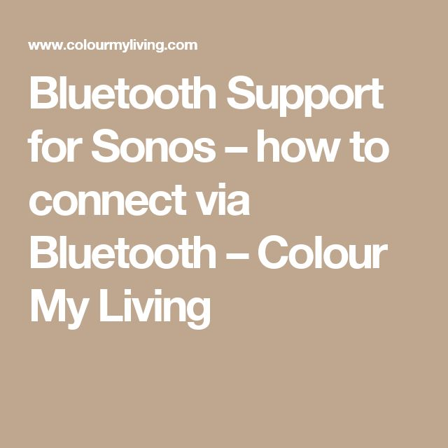 Bluetooth Support for Sonos – how to connect via Bluetooth – Colour My Living