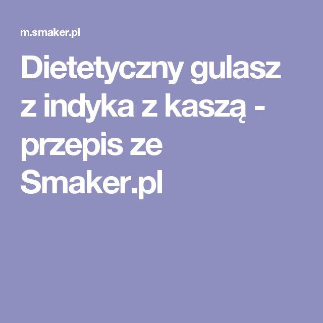 Dietetyczny gulasz z indyka z kaszą - przepis ze Smaker.pl