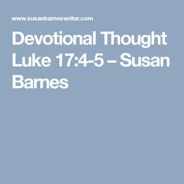 Devotional Thought  Luke 17:4-5 – Susan Barnes
