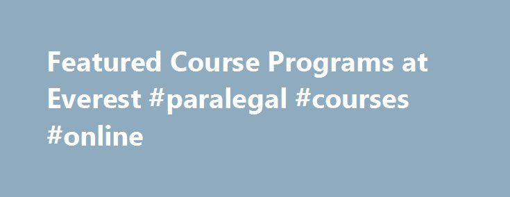 Featured Course Programs at Everest #paralegal #courses #online http://eritrea.nef2.com/featured-course-programs-at-everest-paralegal-courses-online/  # Everest Programs By Category Ready to get down to business? So is Everest. Everest offers a wide range of business programs designed to prepare you to work in the business field. If you've come of age in the last 20 years, computers are part of your life. Your day-to-day experiences have likely given you a basic understanding of computer…