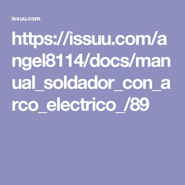 https://issuu.com/angel8114/docs/manual_soldador_con_arco_electrico_/89