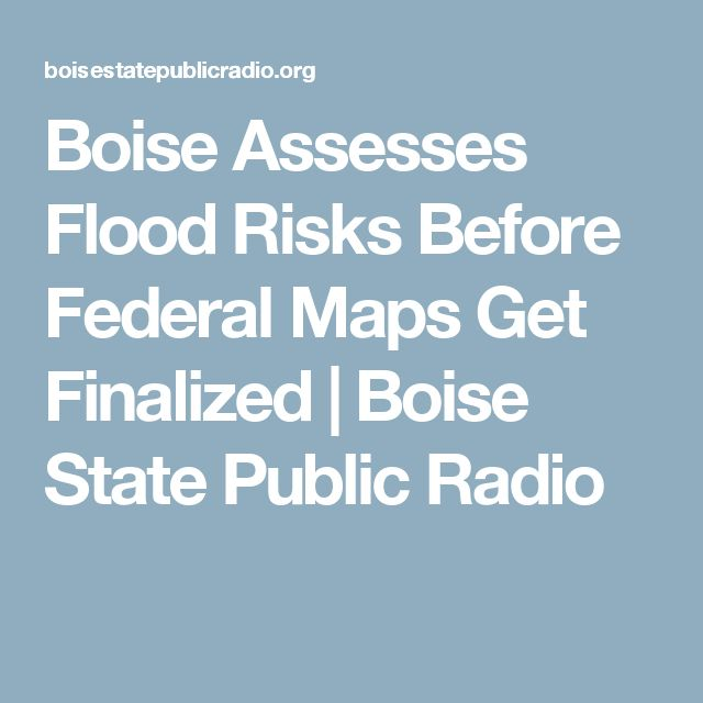 Boise Assesses Flood Risks Before Federal Maps Get Finalized | Boise State Public Radio
