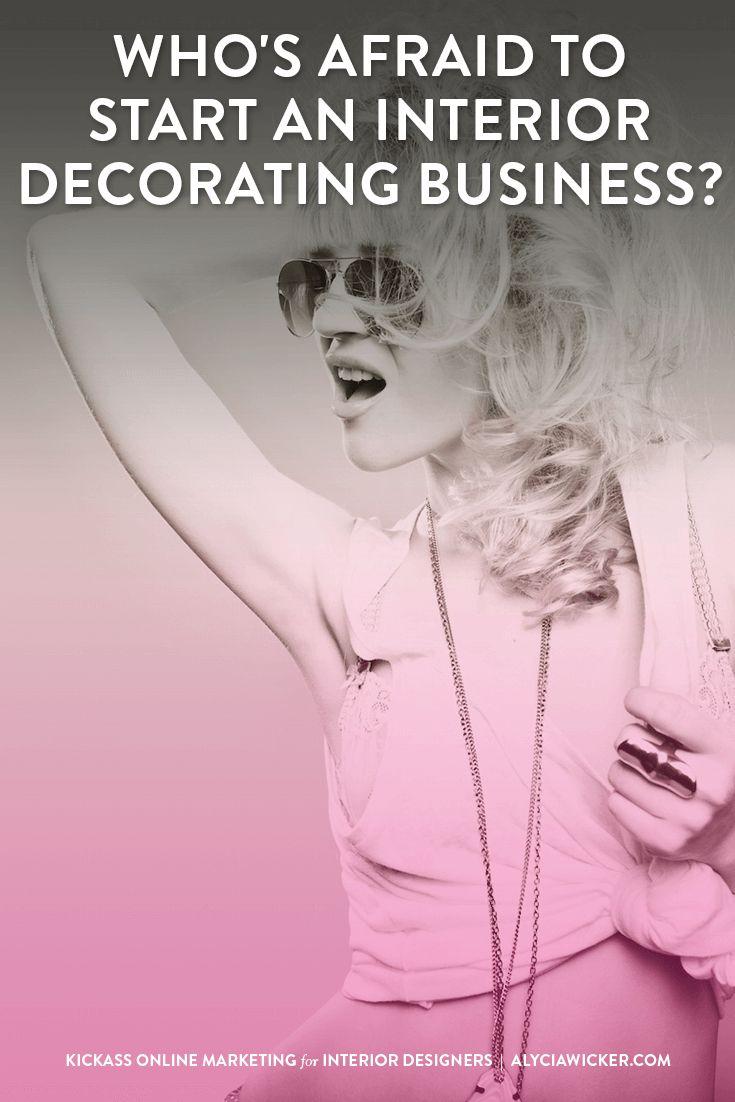 Whos Afraid To Start An Interior Decorating Business PlanningBusiness TipsInterior Design DecoratingCareer