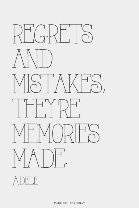 Regrets and mistakes, they're memories made. - Adele  ...  #powerful #quotes #inspirational #words