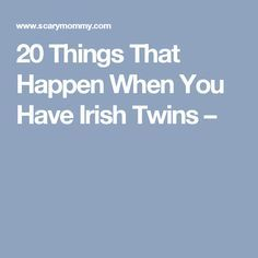 20 Things That Happen When You Have Irish Twins –