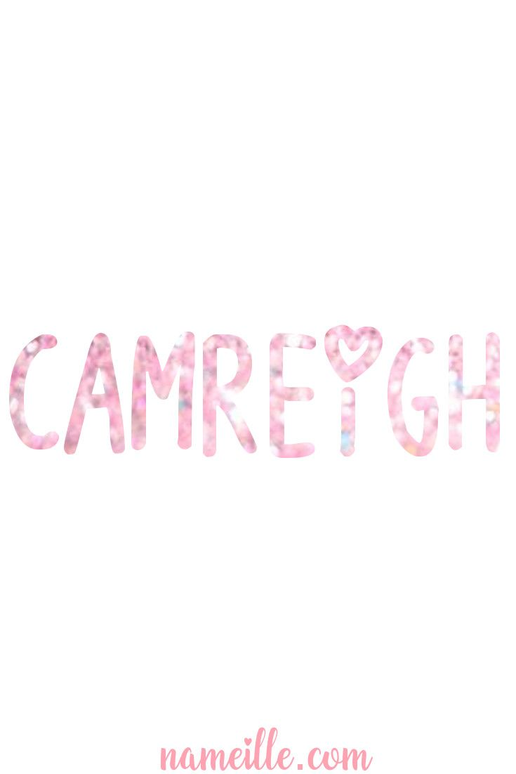Baby Names for Girls - CAMREIGH