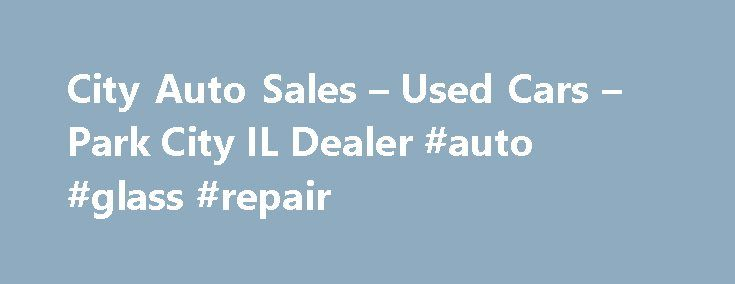 City Auto Sales – Used Cars – Park City IL Dealer #auto #glass #repair http://auto.remmont.com/city-auto-sales-used-cars-park-city-il-dealer-auto-glass-repair/  #auto city # City Auto Sales – Park City IL, 60085 Welcome to City Auto Sales IL Park City Used Cars, Used Pickup Trucks Lot 60085 Whether you're ready to buy or just thinking about it, we have tools on this site to help you with all aspects of buying Used Cars. Used Pickups For [...]Read More...The post City Auto Sales – Used Cars –…