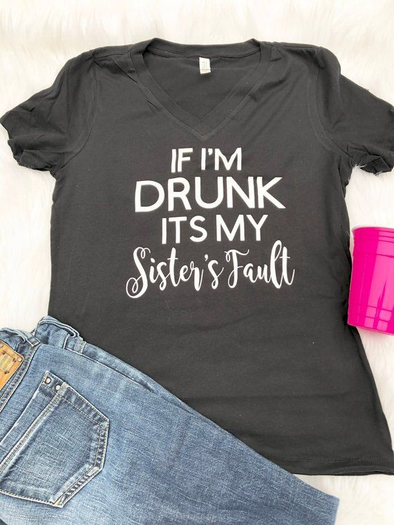 Funny Graphic Tee If Im Drunk Sister Shirt Birthday