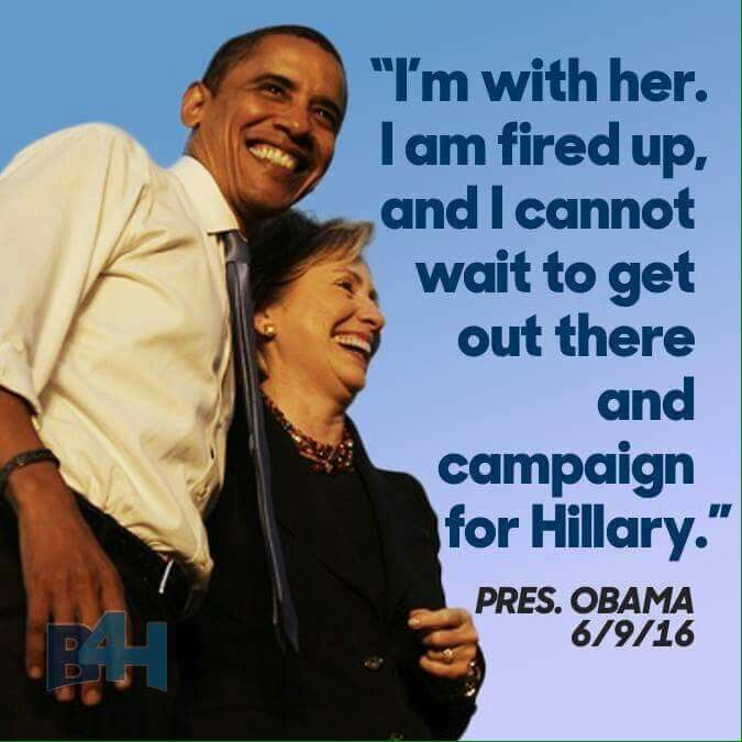 """""""I'm with her. I am fired up, and I cannot wait to get out there and campaign for Hillary."""" President Obama"""