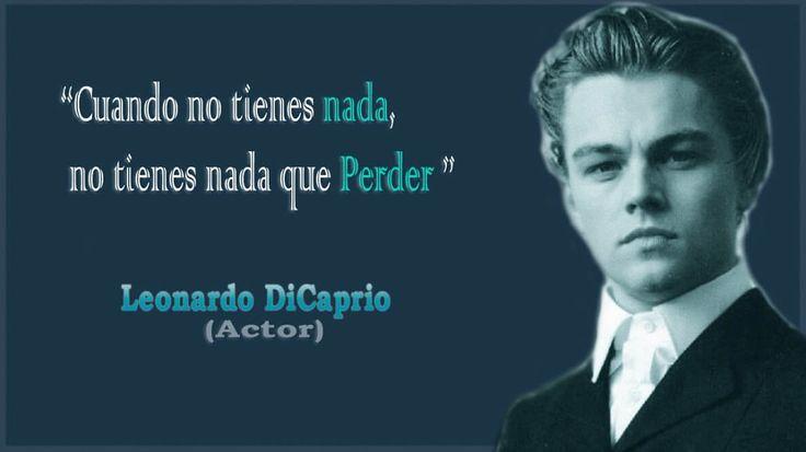 Frase de Leonardo Dicaprio sobre fracaso - Cuando no tienes nada, no tienes nada que perder
