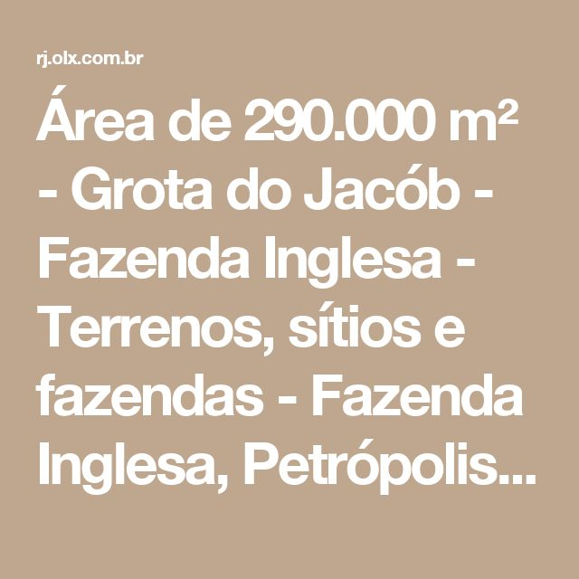 Área de 290.000 m² - Grota do Jacób - Fazenda Inglesa - Terrenos, sítios e fazendas - Fazenda Inglesa, Petrópolis | OLX