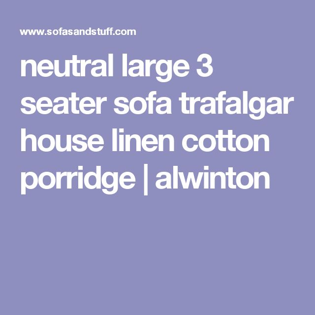 neutral large 3 seater sofa trafalgar house linen cotton porridge | alwinton