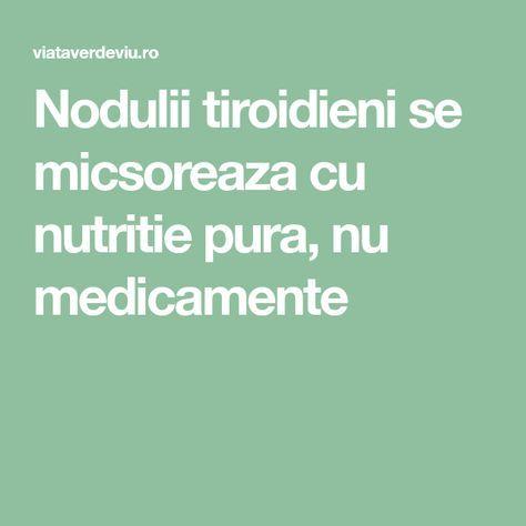 Nodulii tiroidieni se micsoreaza cu nutritie pura, nu medicamente