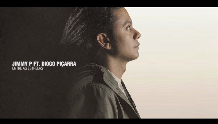 JIMMY P - ENTRE AS ESTRELAS ft DIOGO PIÇARRA
