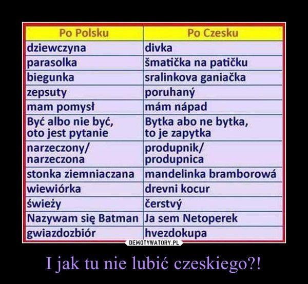 I jak tu nie lubić czeskiego?! –