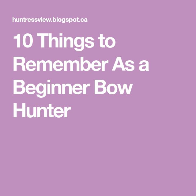 10 Things to Remember As a Beginner Bow Hunter