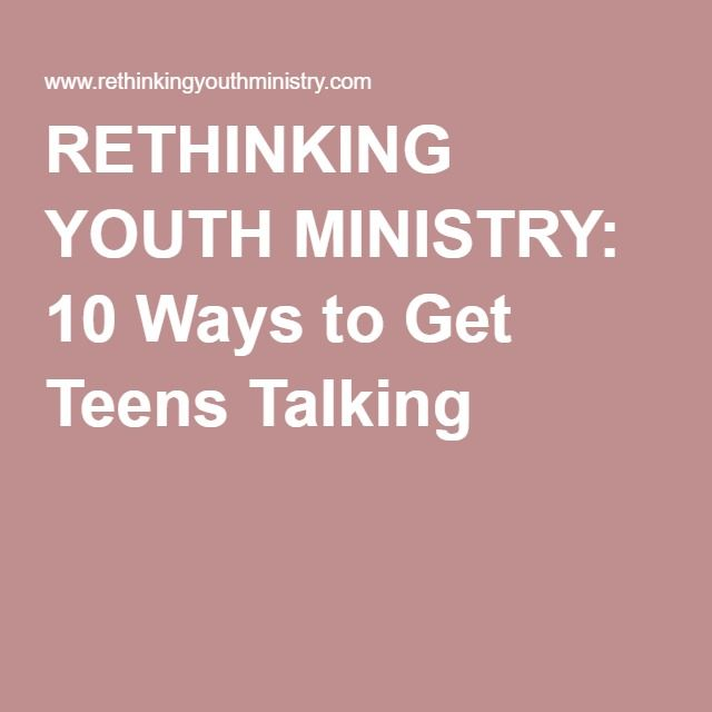 RETHINKING YOUTH MINISTRY: 10 Ways to Get Teens Talking